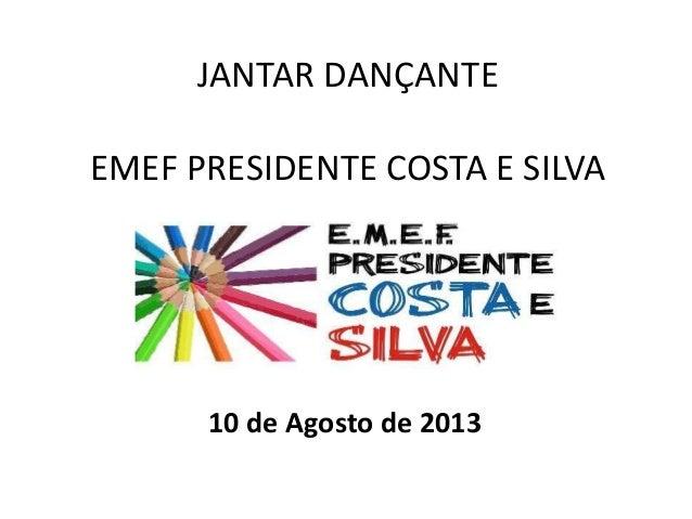JANTAR DANÇANTE EMEF PRESIDENTE COSTA E SILVA 10 de Agosto de 2013