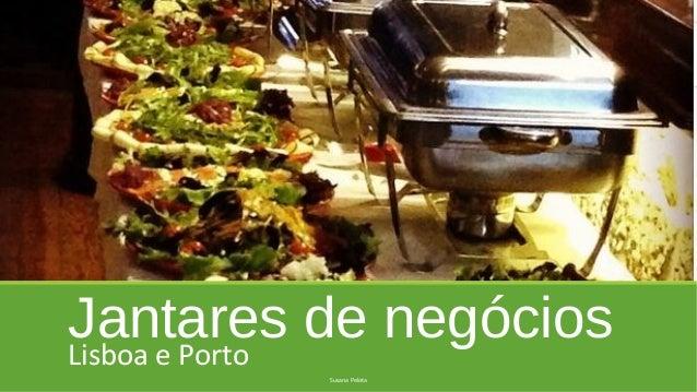 Jantares de negóciosLisboa e Porto Susana Pelota