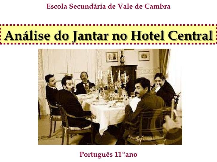 Escola Secundária de Vale de CambraAnálise do Jantar no Hotel Central               Português 11ºano