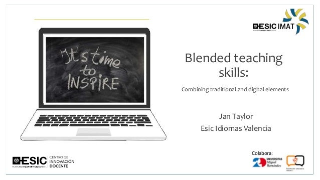 Colabora: Blended teaching skills: Combining traditional and digital elements Jan Taylor Esic Idiomas Valencia