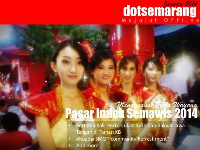 Januari 2014  dotsemarang  M a j a l a h  O f f l i n e  Mengangkat Tema Wayang  Pasar Imlek Semawis 2014 • Pertama Kali, ...