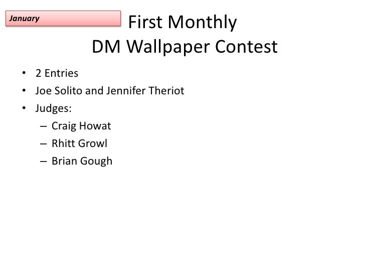 First Monthly DM Wallpaper Contest<br />2 Entries<br />Joe Solito and Jennifer Theriot<br />Judges:<br />Craig Howat<br />...