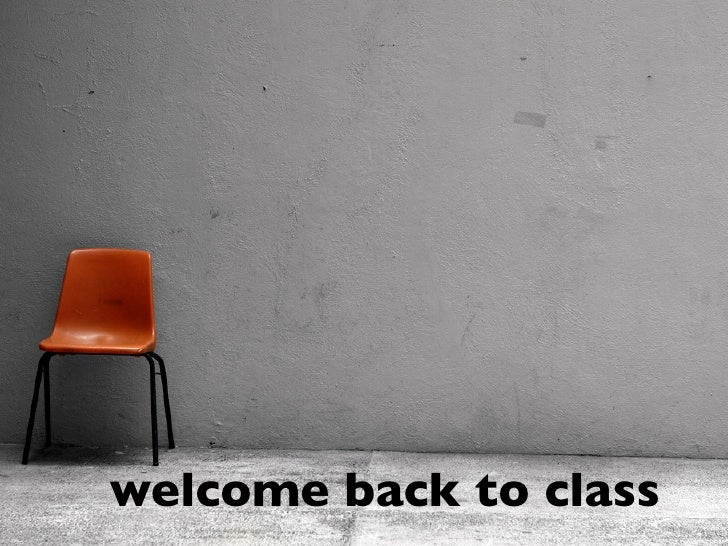 welcome back to class
