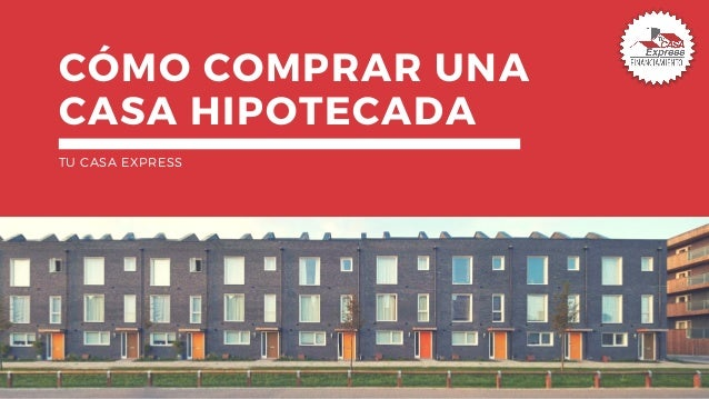 C�MO COMPRAR UNA CASA HIPOTECADA TU CASA EXPRESS