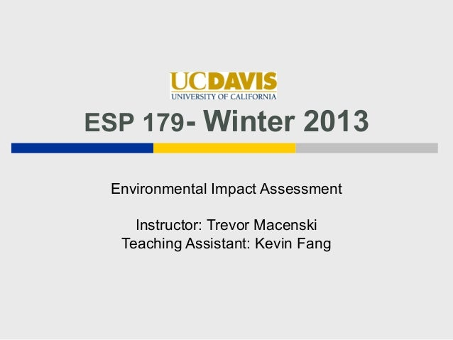 ESP 179- Winter 2013 Environmental Impact Assessment    Instructor: Trevor Macenski  Teaching Assistant: Kevin Fang