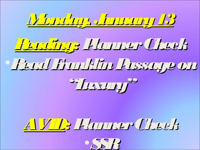 "M onday, J anuary 13 R eading: P lanner Check •R ead F ranklin P assage on ""L uxury"" AVID: P lanner Check •S R S"