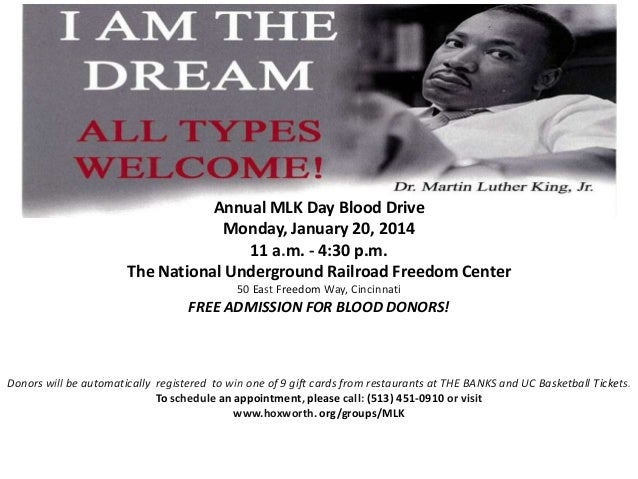 Annual MLK Day Blood Drive Monday, January 20, 2014 11 a.m. - 4:30 p.m. The National Underground Railroad Freedom Center 5...
