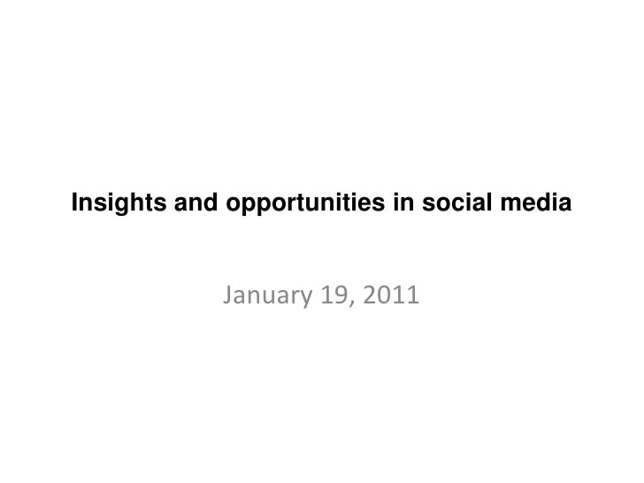 Insights and opportunities in social media<br />January 19, 2011<br />