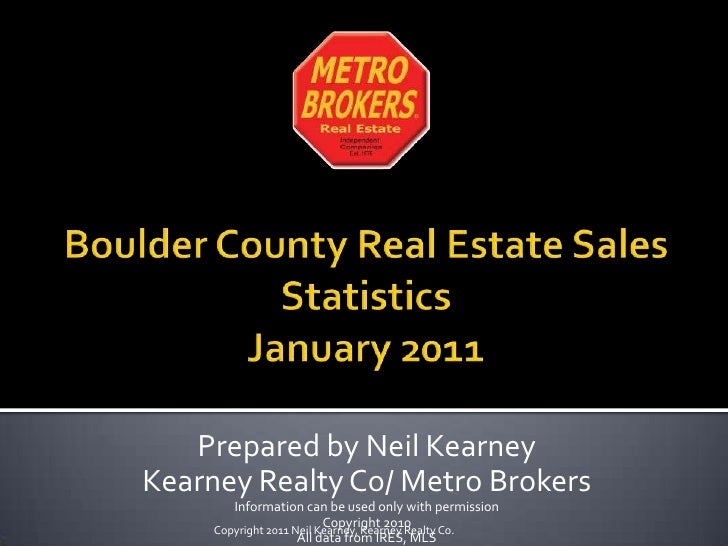 Boulder County Real Estate Sales StatisticsJanuary 2011<br />Prepared by Neil Kearney<br />Kearney Realty Co/ Metro Broker...