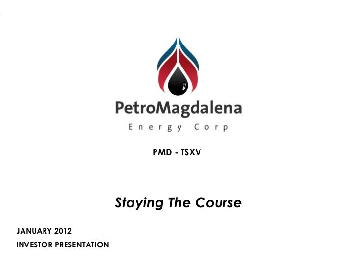 PMD - TSXV                        Staying The CourseJANUARY 2012INVESTOR PRESENTATION