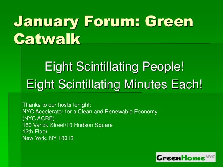 January Forum: GreenCatwalk    Eight Scintillating People! Eight Scintillating Minutes Each!Thanks to our hosts tonight:NY...