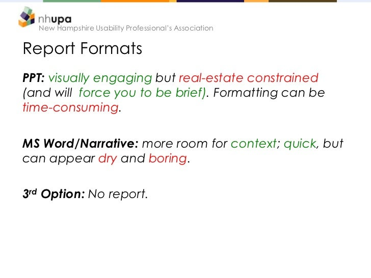 New Hampshire Usability Professional's AssociationReport FormatsPPT: visually engaging but real-estate constrained(and wil...