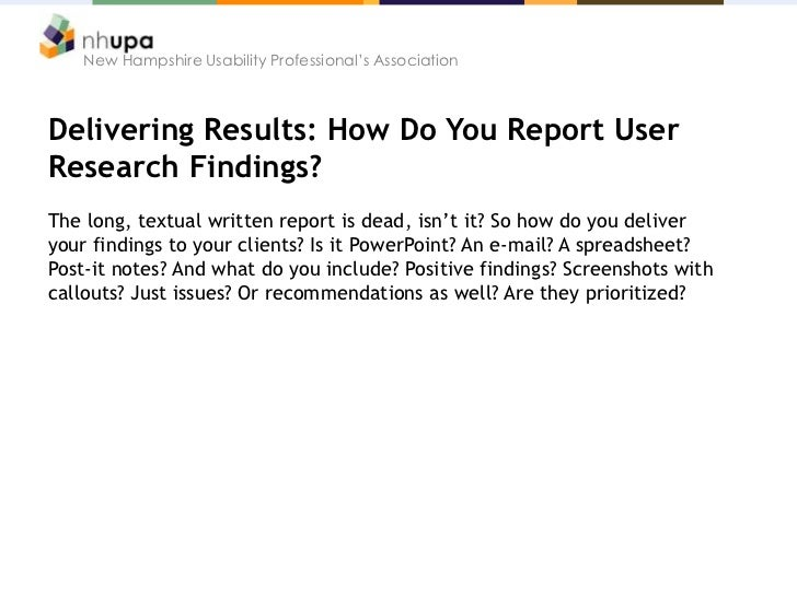 New Hampshire Usability Professional's AssociationDelivering Results: How Do You Report UserResearch Findings?The long, te...