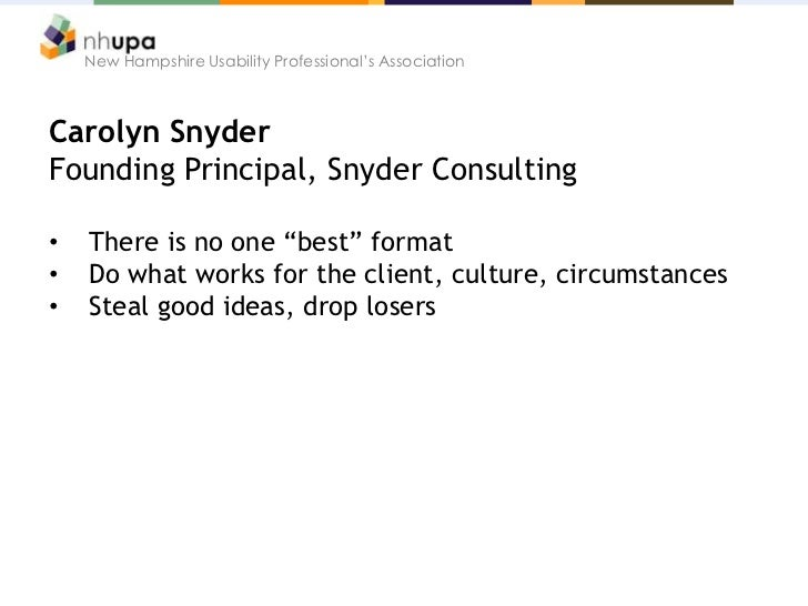 """New Hampshire Usability Professional's AssociationCarolyn SnyderFounding Principal, Snyder Consulting•   There is no one """"..."""