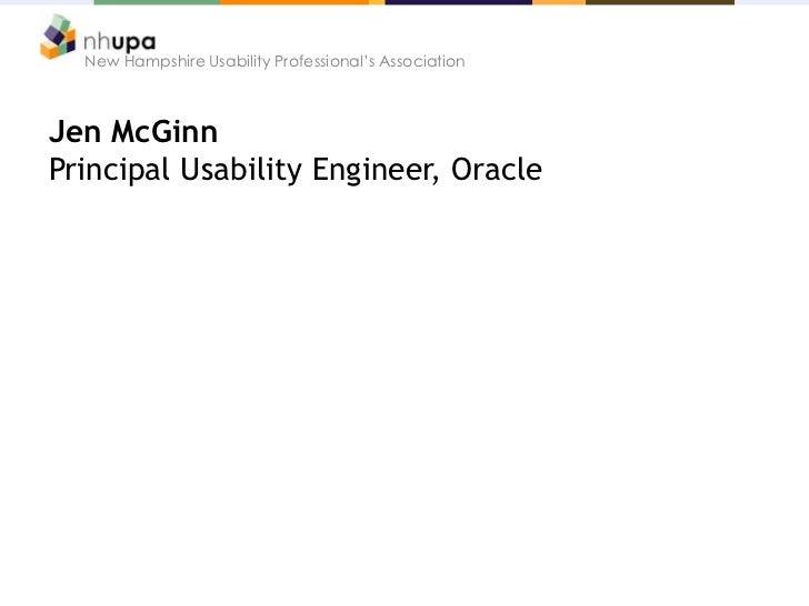 New Hampshire Usability Professional's AssociationJen McGinnPrincipal Usability Engineer, Oracle