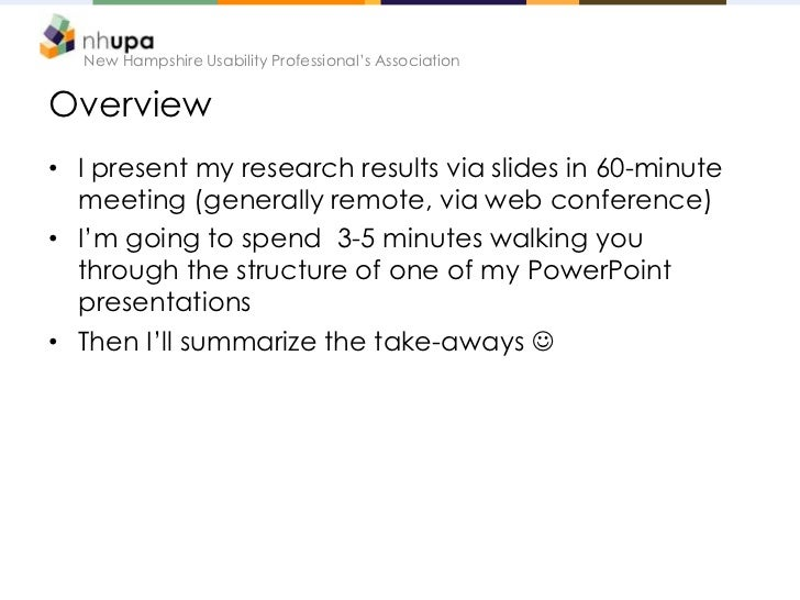 New Hampshire Usability Professional's AssociationOverview• I present my research results via slides in 60-minute  meeting...