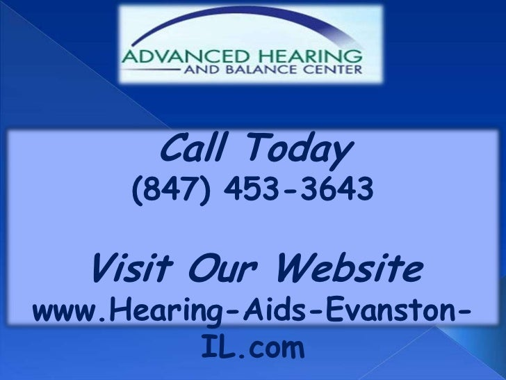 Call Today     (847) 453-3643   Visit Our Websitewww.Hearing-Aids-Evanston-          IL.com