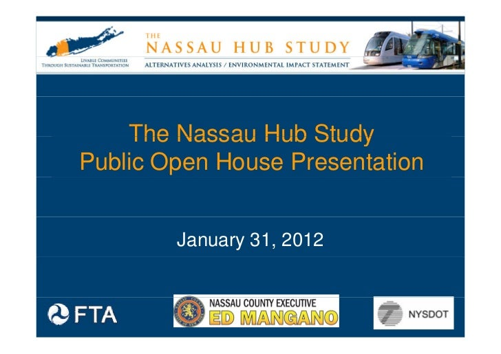 The Nassau Hub StudyPublic Open House Presentation        January 31, 2012