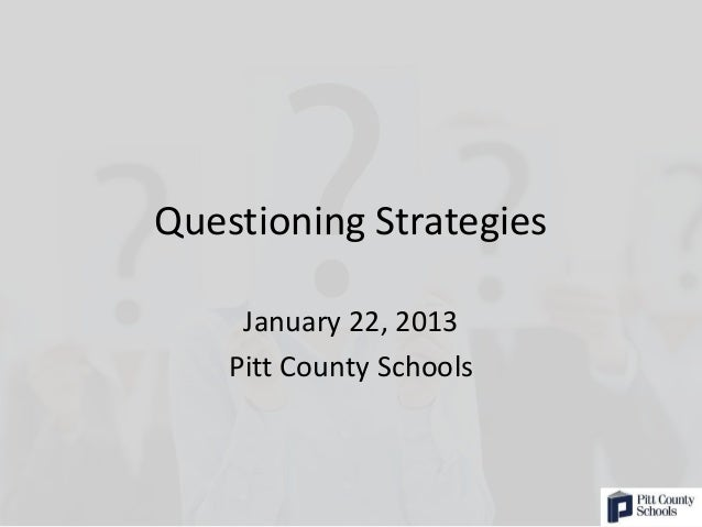 Questioning Strategies     January 22, 2013    Pitt County Schools