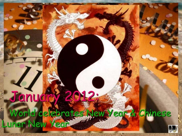 January 2012: World celebrates New Year & Chinese Lunar New Year