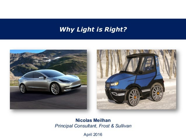 Why Light is Right? January 2012 Nicolas Meilhan Principal Consultant, Frost & Sullivan April 2016