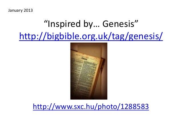 """Inspired by… Genesis"" http://bigbible.org.uk/tag/genesis/ http://www.sxc.hu/photo/1288583 January 2013"