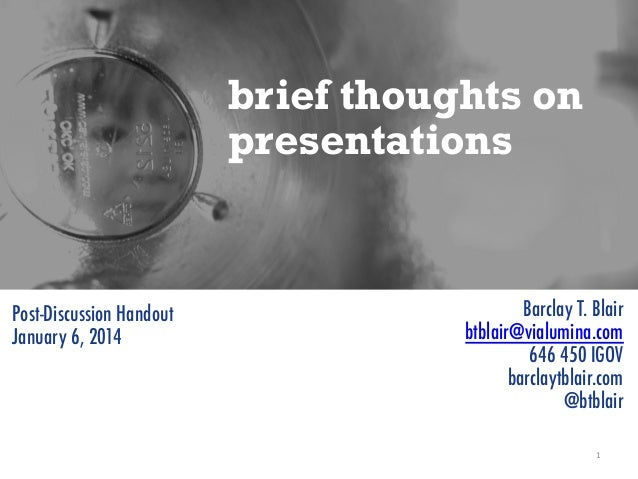 brief thoughts on presentations  Post-Discussion Handout January 6, 2014  © 2014 Barclay T. Blair  Barclay T. Blair btblai...