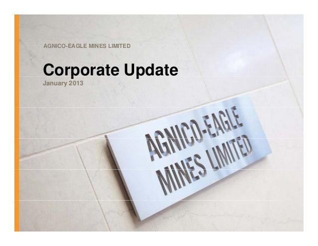 AGNICO-EAGLEAGNICO EAGLE MINES LIMITEDCorporate Update   p       pJanuary 2013