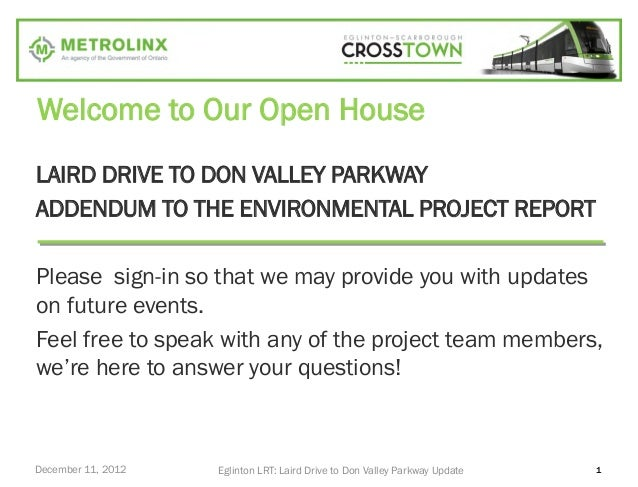 Welcome to Our Open HouseLAIRD DRIVE TO DON VALLEY PARKWAYADDENDUM TO THE ENVIRONMENTAL PROJECT REPORTPlease sign-in so th...