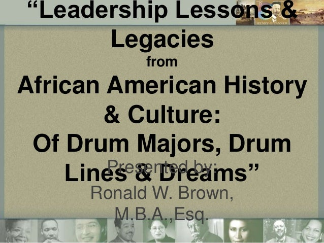 """Leadership Lessons & Legacies from  African American History & Culture: Of Drum Majors, Drum Presented by: Lines & Dreams..."