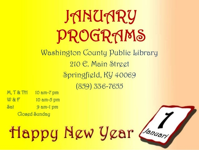 JANUARY PROGRAMS Washington County Public Library 210 E. Main Street Springfield, KY 40069 (859) 336-7655  M, T & TH 10 am...