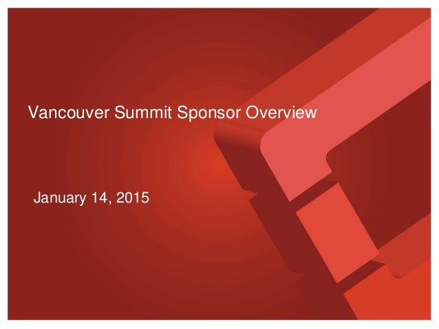January 14, 2015 Vancouver Summit Sponsor Overview