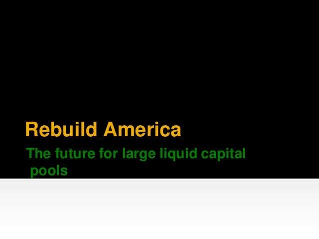 Rebuild America The future for large liquid capital pools