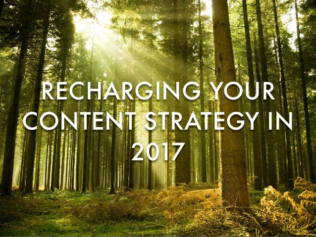 RECHARGING YOUR CONTENT STRATEGY IN 2017