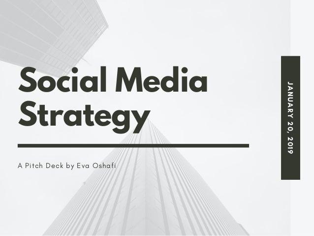 JANUARY20,2019 Social Media Strategy A Pitch Deck by Eva Oshafi