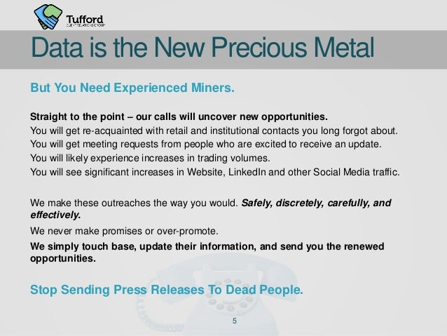 5 Data is the New Precious Metal But You Need Experienced Miners. Straight to the point – our calls will uncover new oppor...