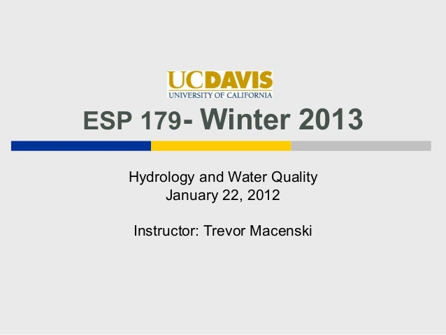 ESP 179- Winter 2013   Hydrology and Water Quality        January 22, 2012   Instructor: Trevor Macenski