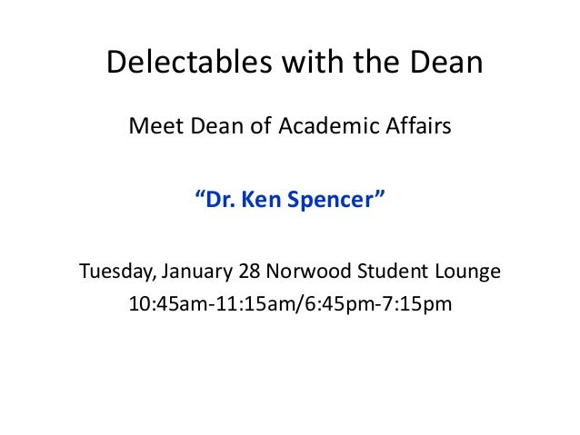 """Delectables with the Dean Meet Dean of Academic Affairs """"Dr. Ken Spencer"""" Tuesday, January 28 Norwood Student Lounge 10:45..."""