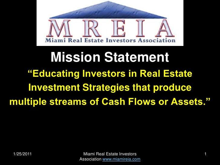 "1/25/2011<br />Miami Real Estate Investors Association www.miamireia.com<br />1<br />Mission Statement<br />""Educating Inv..."