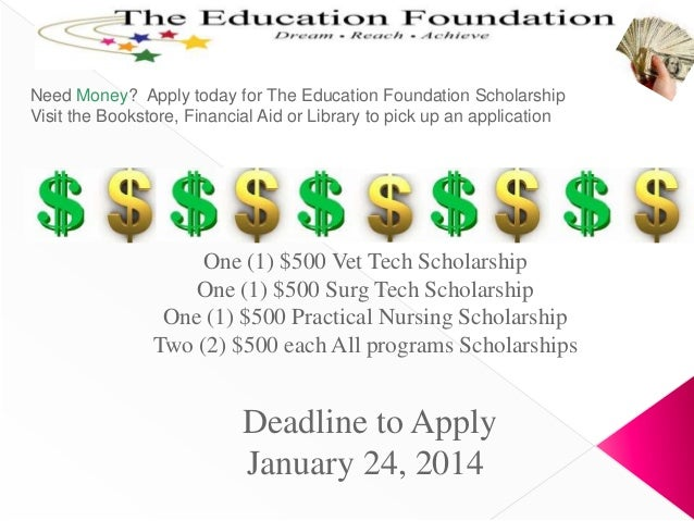 Need Money? Apply today for The Education Foundation Scholarship Visit the Bookstore, Financial Aid or Library to pick up ...