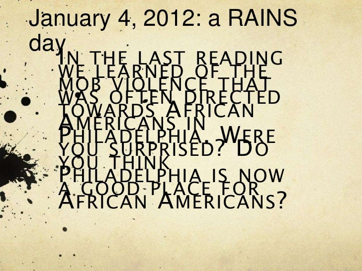 January 4, 2012: a RAINSday  I N THE LAST READING  WE LEARNED OF THE  MOB VIOLENCE THAT  WAS OFTEN DIRECTED  TOWARDS A FRI...