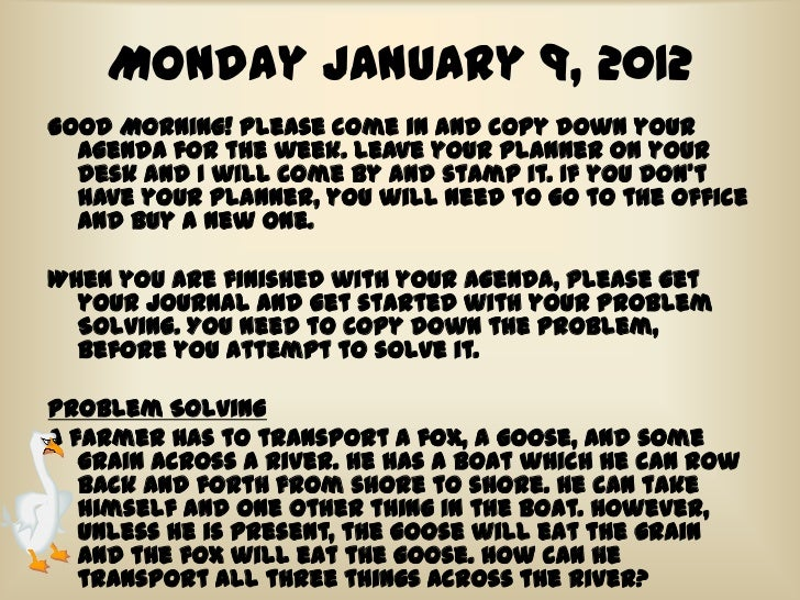 Monday January 9, 2012Good Morning! Please come in and copy down your  agenda for the week. Leave your planner on your  de...