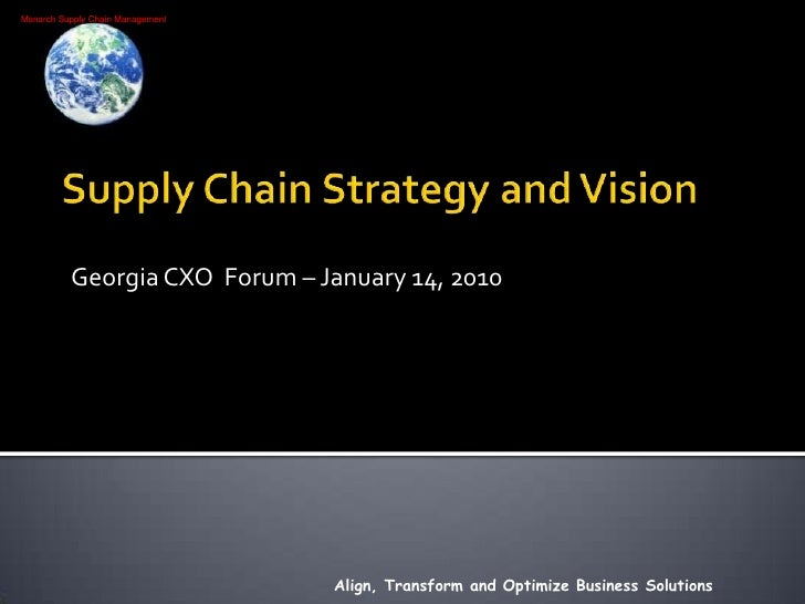 Supply Chain Strategy and Vision<br />Georgia CXO  Forum – January 14, 2010<br />Align, Transform and Optimize Business So...