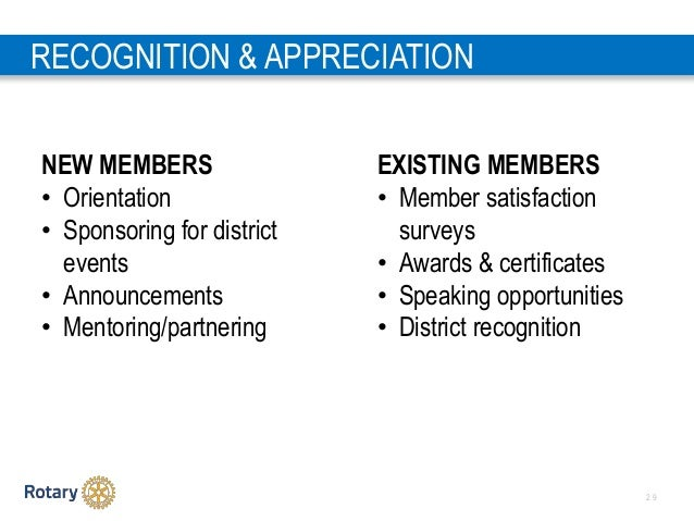 2 9 RECOGNITION & APPRECIATION NEW MEMBERS • Orientation • Sponsoring for district events • Announcements • Mentoring/part...