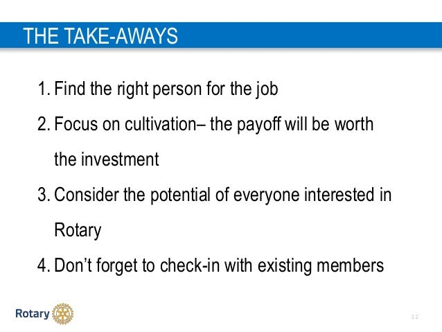 3 2 THE TAKE-AWAYS 1. Find the right person for the job 2. Focus on cultivation– the payoff will be worth the investment 3...