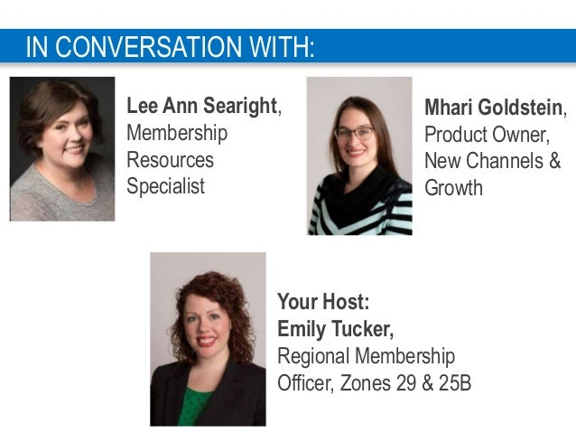 7 Your Host: Emily Tucker, Regional Membership Officer, Zones 29 & 25B IN CONVERSATION WITH: Mhari Goldstein, Product Owne...