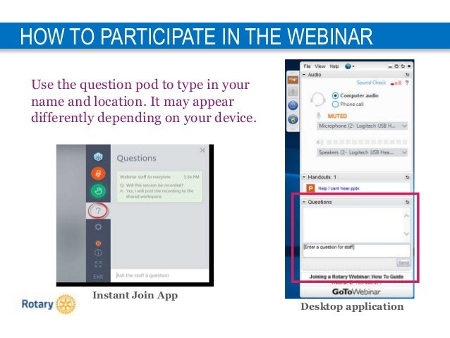 9 HOW TO PARTICIPATE IN THE WEBINAR Use the question pod to type in your name and location. It may appear differently depe...