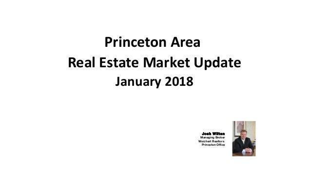 Princeton Area Real Estate Market Update January 2018 Josh Wilton Managing Broker Weichert Realtors Princeton Office
