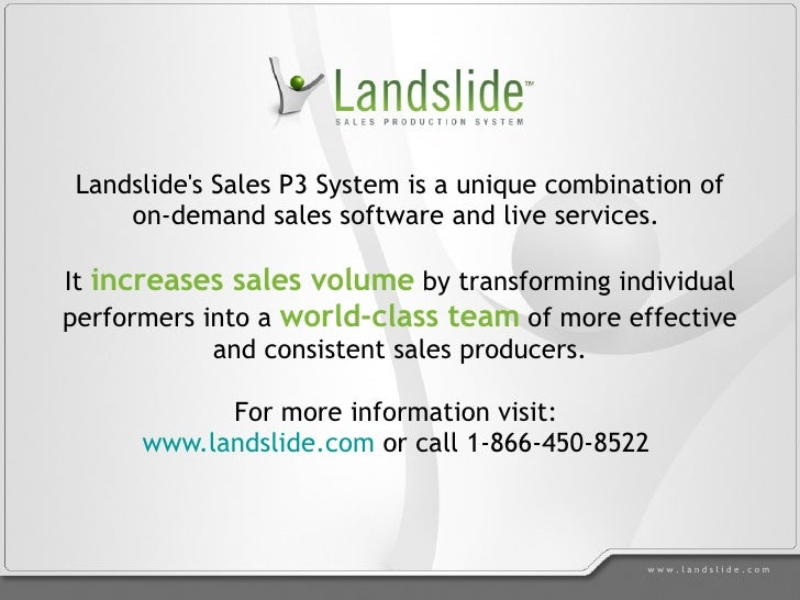 Landslide's Sales P3 System is a unique combination of on-demand sales software and live services.  It  increases sales vo...