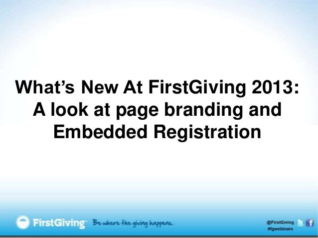 What's New At FirstGiving 2013: A look at page branding and   Embedded Registration